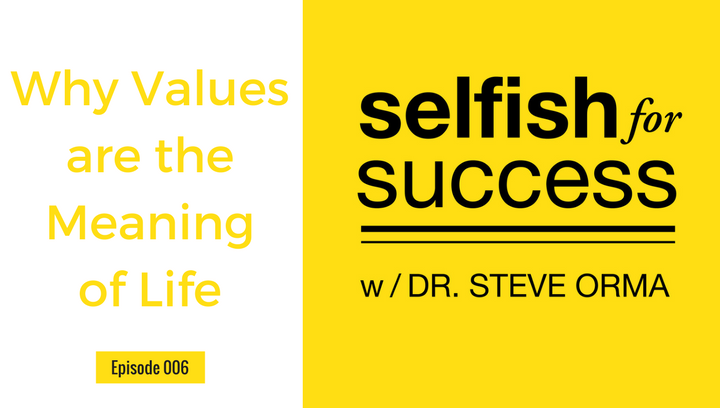 Selfish For Success Podcast 006: Why Values Are the Meaning of Life