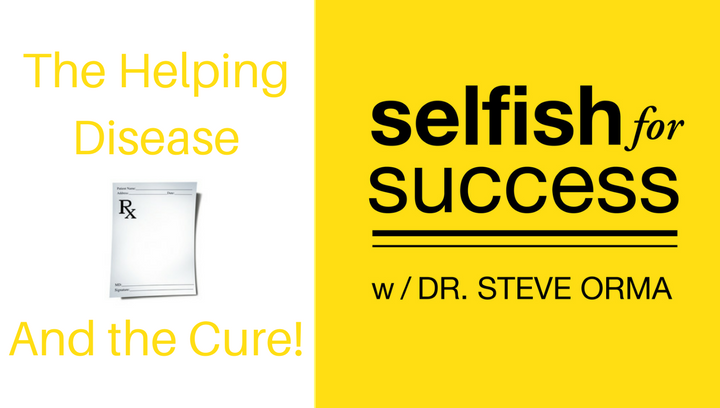 Selfish For Success Podcast 011: The Helping Disease – Why Helping Friends, Lovers or Relatives Can Damage Your Relationships (And the Cure!)